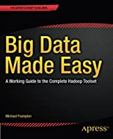 Big Data Made Easy: A Working Guide to the Complete Hadoop Toolset Front Cover