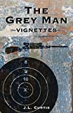 The Grey Man: Vignettes (Volume 1)