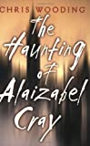 The Haunting Of Alaizabel Cray (0439598516) by Wooding, Chris