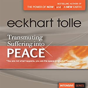Transmuting Suffering into Peace - Eckhart Tolle