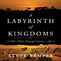 Labyrinth of Kingdoms: 10,000 Miles Through Islamic Africa Audiobook by Steve Kemper Narrated by Ed Phillips