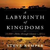 Labyrinth of Kingdoms: 10,000 Miles Through Islamic Africa | [Steve Kemper]