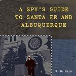 A Spy's Guide to Santa Fe and Albuquerque | E. B. Held