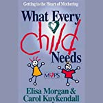 What Every Child Needs | Elisa Morgan,Carol Kuykendall