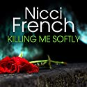 Killing Me Softly (       UNABRIDGED) by Nicci French Narrated by Lisa Coleman