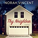 Thy Neighbor: A Novel (       UNABRIDGED) by Norah Vincent Narrated by Edoardo Ballerini