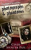 Photographs & Phantoms (The Gaslight Chronicles)