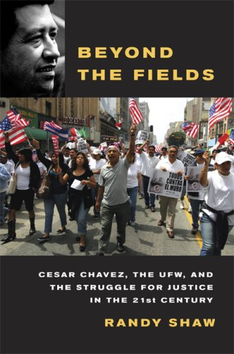 Beyond the Fields: Cesar Chavez, the UFW, and the Struggle for Justice in the 21st Century