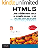 HTML 5 - Une r�f�rence pour le d�veloppeur web: HTML 5 - CSS 3 - JavaScript - DOM - W3C and WhatWG - Drag and drop - Audio/vid�o - Canvas - G�olocalisation ... - Web Storage - File API - Microformats
