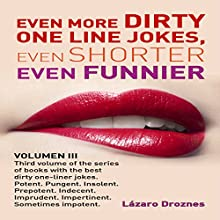 Even More Dirty One Line Jokes, Even Shorter, Even Funnier Audiobook by Lazaro Droznes Narrated by Aric Amendolea