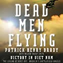 Dead Men Flying: Victory in Viet Nam: The Legend of Dust Off: America's Battlefield Angels (       UNABRIDGED) by Patrick Henry Brady, Meghan Brady Smith Narrated by Jeremy Arthur