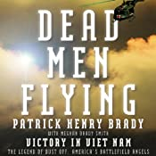 Dead Men Flying: Victory in Viet Nam: The Legend of Dust Off: America's Battlefield Angels | [Patrick Henry Brady, Meghan Brady Smith]