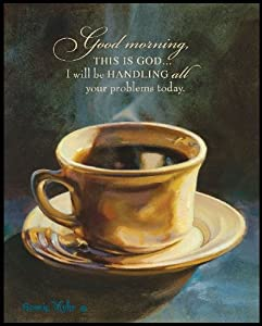 Coffee Cup Java Good Morning This Is God Handling Your Problems Wall Art Print