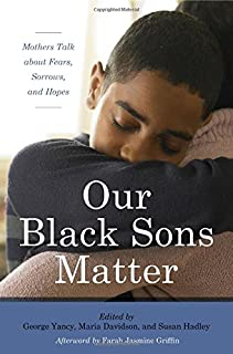 Book Cover: Our Black Sons Matter: Mothers Talk about Fears, Sorrows, and Hopes