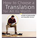 How to Choose a Translation for All Its Worth: A Guide to Understanding and Using Bible Versions | Gordon D. Fee,Mark L. Strauss