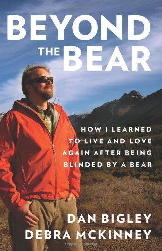Image of Beyond The Bear How I Learned To Live And Love Again After Being Blinded By A Bear