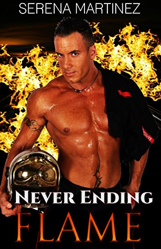 Romance: Never Ending Flame (Men in Uniform Series) - Firefighter Romance: Hero Fantasy: Firefighter Romance (Women's Fiction, Contemporary Romance, New ... College Romance, Firefighter, Hero Romance)