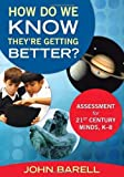 img - for By John Barell - How Do We Know They?__re Getting Better?: Assessment for 21st-Century Minds, K?__8 (12/19/11) book / textbook / text book