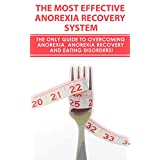 Anorexia: The Most Effective Anorexia Recovery System - The Only Guide To Overcoming Anorexia, Anorexia Recovery And Eating Disorders! (Anorexia Recovery, ... Nutrition, Mental Health, Body Image) ~ George Bradley