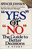 "Yes or ""No"": The Guide to Better Decisions (000255027X) by Spencer Johnson"
