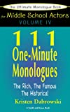 The Ultimate Audition Book For Middle School Actors Volume IV: 111 One-Minute Monologues - The Rich, The Famous, The Historical (The Ultimate     Middle School Actors: Young Actors Series)