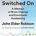 Switched On: A Memoir of Brain Change and Emotional Awakening Hörbuch von John Elder Robison, Alvaro Pascual-Leon - introduction, Marcel Just - afterword Gesprochen von: John Elder Robison