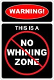 "Warning This Is A No Whining Zone 8"" x 12"" Novelty Sign NS 697"