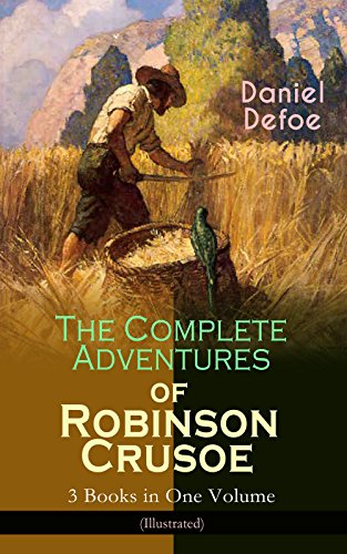 the-complete-adventures-of-robinson-crusoe-3-books-in-one-volume-illustrated-the-life-and-adventures