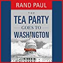 The Tea Party Goes to Washington (       UNABRIDGED) by Rand Paul Narrated by Ric Reitz