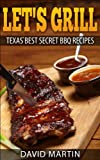 Lets Grill: Texas Best Secret BBQ Recipes