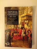 img - for Imperial Germany 1867-1918: Politics, Culture, and Society in an Authoritarian S book / textbook / text book