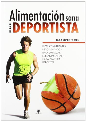 Alimentación Sana Para El Deportista / Healthy Diet For Athletes: Dietas Y Nutrientes Recomendados Para Optimizar El Rendimiento En Cada Práctica ... To Optimize Performance In (Spanish Edition)