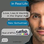 In Real Life: Love, Lies & Identity in the Digital Age | Nev Schulman