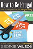 img - for How to Be Frugal: The Scrooge Guide for Frugal Living: A Way on How to Live Life Differently book / textbook / text book