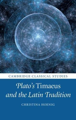 Plato's Timaeus and the Latin Tradition (Cambridge Classical Studies) [Hoenig, Christina] (Tapa Dura)