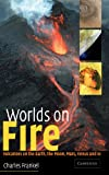 img - for Worlds on Fire: Volcanoes on the Earth, the Moon, Mars, Venus and Io book / textbook / text book