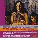 Cruzar La Cara de La Luna/To Cross the Face of the Moon