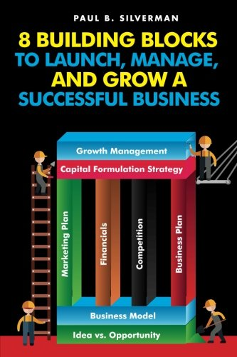 8 Building Blocks to Launch, Manage, And Grow A Successful Business