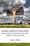 img - for Becoming a Christian in Christendom: Radical Discipleship and the Way of the Cross in America's