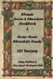 img - for Classic Cocoa and Chocolate Cookbook and Home Made Chocolate Candy 131 Recipes book / textbook / text book