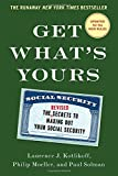 Get What's Yours - Revised & Updated: The Secrets to Maxing Out Your Social Security (The Get What's Yours Series)