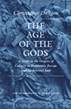 The Age of the Gods: A Study in the Origins of Culture in Prehistoric Europe and Ancient Egypt (Worlds Of Christopher Dawson) (0813219779) by Christopher Dawson