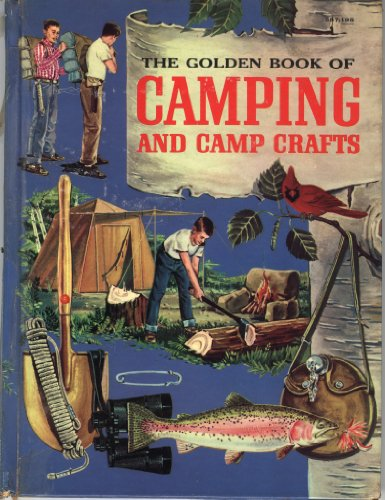 The Golden Book of Camping and Camp Crafts: Tents and tarpaulins, packs and sleeping bags, building a camp, firemaking and outdoor cooking, canoe trips, hikes, and Indian camping by Gordon Lynn