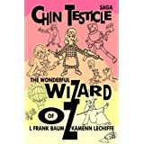 Chin Testicle Saga: The Wonderful Wizard of Oz ~ L. Frank Baum