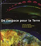 De l'espace pour la Terre : L'oeil du satellite au service des hommes et de leur plante
