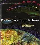 echange, troc Jacques Arnould, Aline Chabreuil - De l'espace pour la Terre : L'oeil du satellite au service des hommes et de leur planète