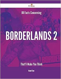 88 Facts Concerning Borderlands 2 That'll Make You Think