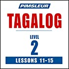 Pimsleur Tagalog Level 2 Lessons 11-15: Learn to Speak and Understand Tagalog with Pimsleur Language Programs Hörbuch von  Pimsleur Gesprochen von:  Pimsleur