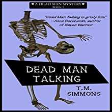 Dead Man Talking: Dead Man Mysteries, Book 1 (       UNABRIDGED) by T. M. Simmons Narrated by Shelley Lynn Johnson