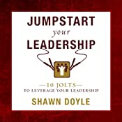 Jumpstart Your Leadership: 10 Jolts to Leverage Your Leadership | [Shawn Doyle]